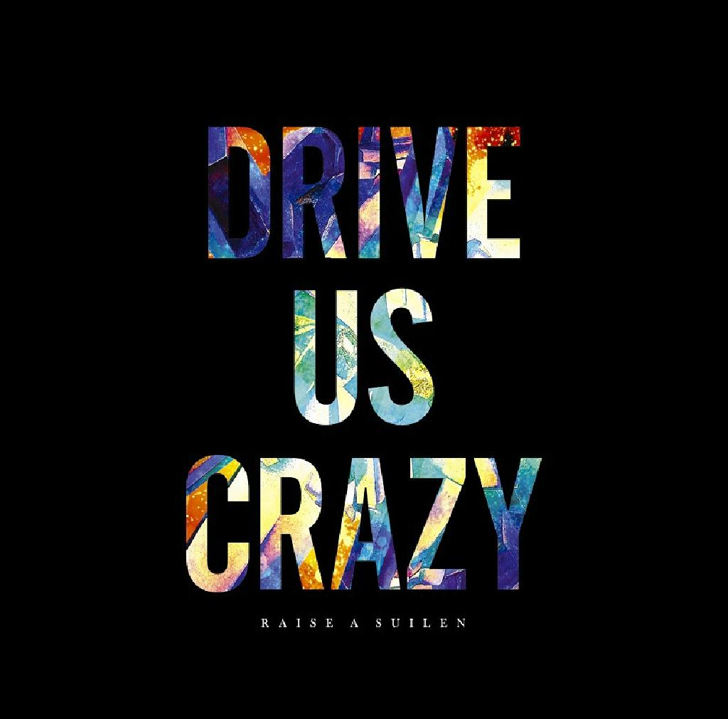 RAISE A SUILEN 4th Single「DRIVE US CRAZY」が2…